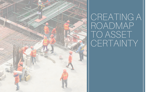 Creating a Roadmap to Asset Certainty