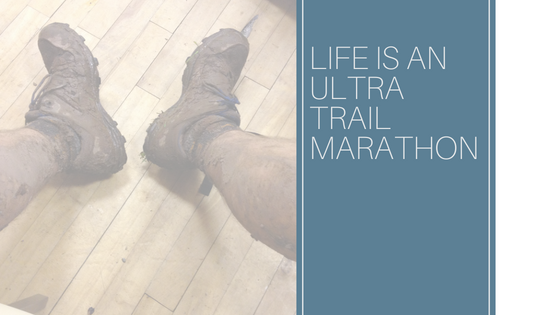 Life is an Ultra Trail Marathon