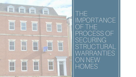 The importance of the Process of securing Structural Warranties on new homes