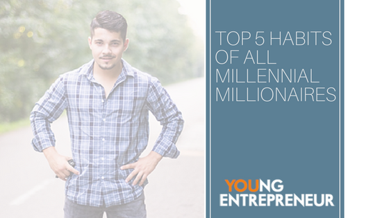 Top 5 Habits of all Millennial Millionaires
